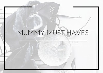 MUMMMY MUST HAVES