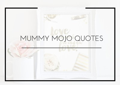 MUMMY MOJO QUOTES